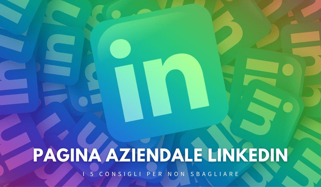 Pagina aziendale LinkedIn: I 5 consigli per non sbagliare